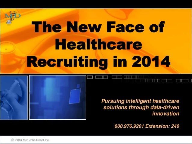 The New Face of Healthcare Recruiting in 2014 Pursuing intelligent healthcare solutions through data-driven innovation 800...
