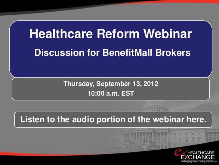 Healthcare Reform Webinar   Discussion for BenefitMall Brokers           Thursday, September 13, 2012                 10:0...