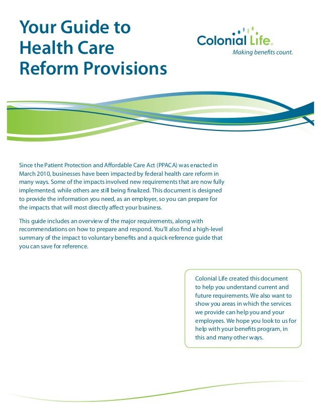 Your Guide toHealth CareReform ProvisionsSince the Patient Protection and Affordable Care Act (PPACA) was enacted inMarch ...