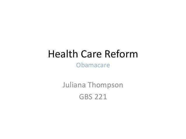 Health Care Reform     Obamacare  Juliana Thompson       GBS 221
