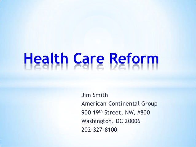 Jim Smith American Continental Group 900 19th Street, NW, #800 Washington, DC 20006 202-327-8100 Health Care Reform