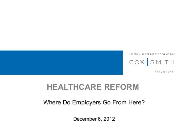 HEALTHCARE REFORMWhere Do Employers Go From Here?         December 6, 2012
