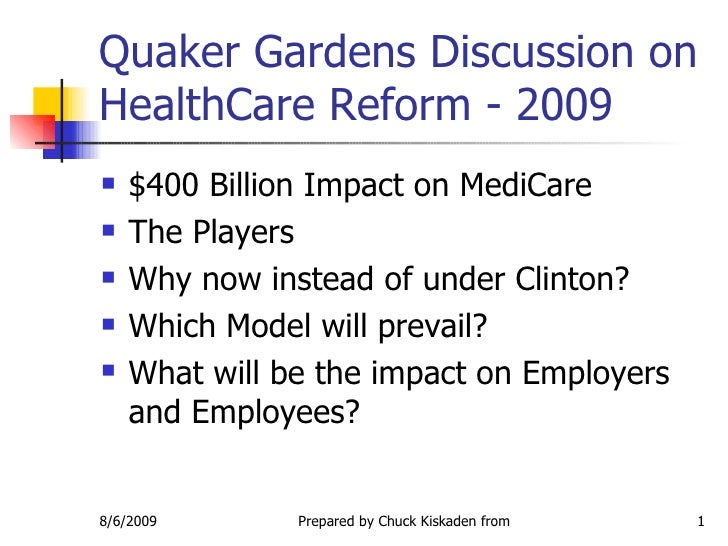 Quaker Gardens Discussion on HealthCare Reform - 2009 <ul><li>$400 Billion Impact on MediCare  </li></ul><ul><li>The Playe...