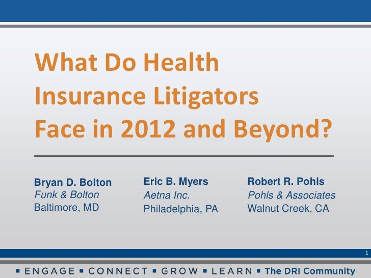 What Do HealthInsurance LitigatorsFace in 2012 and Beyond?Bryan D. Bolton   Eric B. Myers      Robert R. PohlsFunk & Bolto...