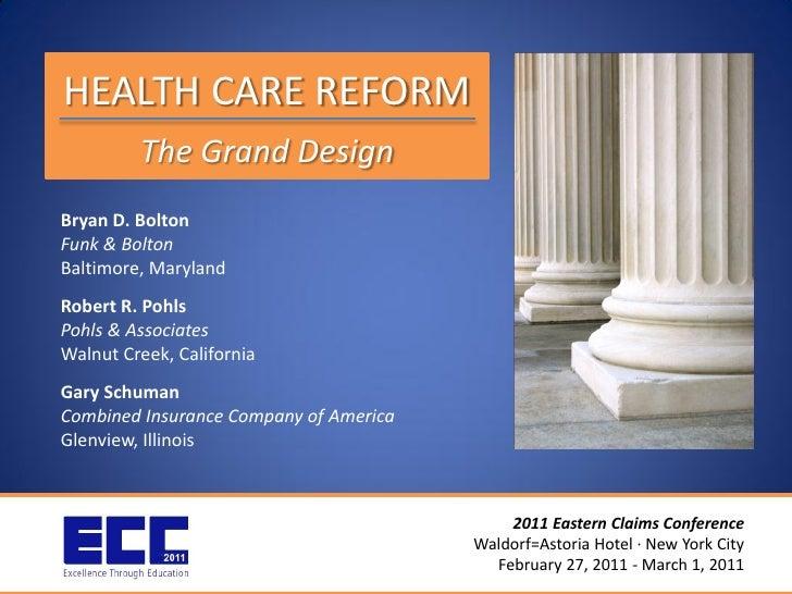 HEALTH CARE REFORM         The Grand DesignBryan D. BoltonFunk & BoltonBaltimore, MarylandRobert R. PohlsPohls & Associate...