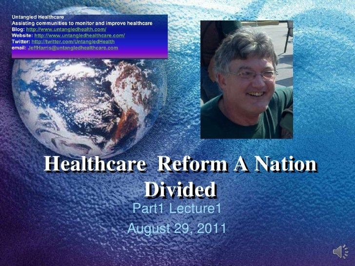 Healthcare  Reform A Nation Divided<br />Part1 Lecture1 <br />August 29, 2011<br />