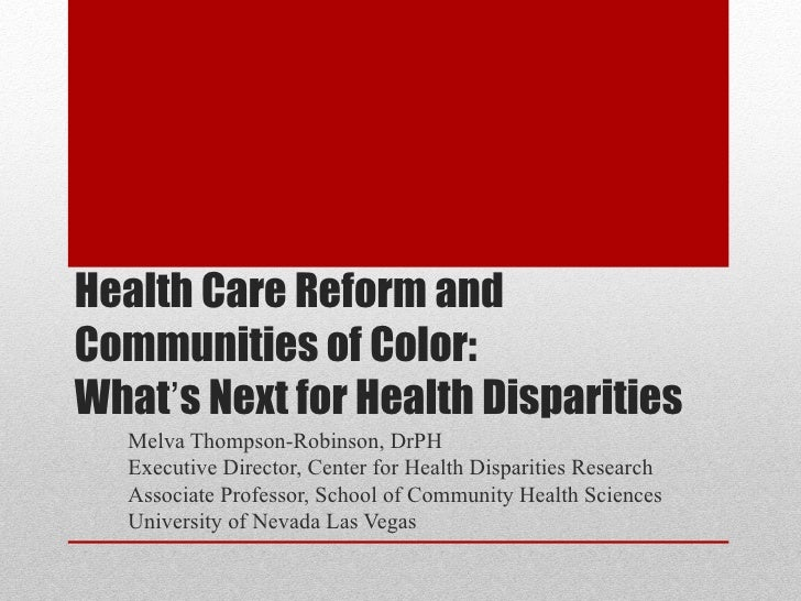 Health Care Reform andCommunities of Color:What's Next for Health Disparities  Melva Thompson-Robinson, DrPH  Executive Di...