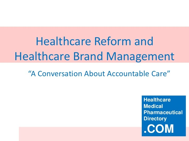 Healthcare Reform And Healthcare Brand Management - A Conversation About Accountable Care - John Baresky, #baresky Slide 2