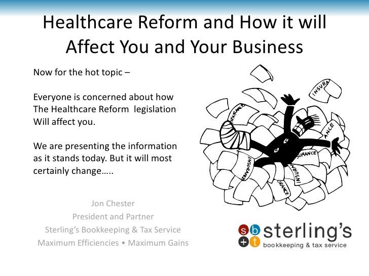 Healthcare Reform and How it will Affect You and Your Business<br />Now for the hot topic –<br />Everyone is concerned abo...