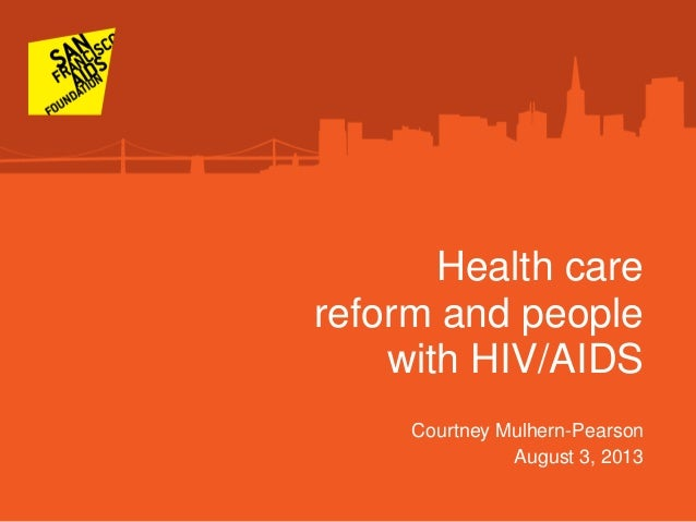 Health care reform and people with HIV/AIDS Courtney Mulhern-Pearson August 3, 2013