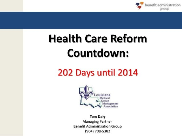 Health Care ReformCountdown:202 Days until 2014Tom DalyManaging PartnerBenefit Administration Group(504) 708-5382