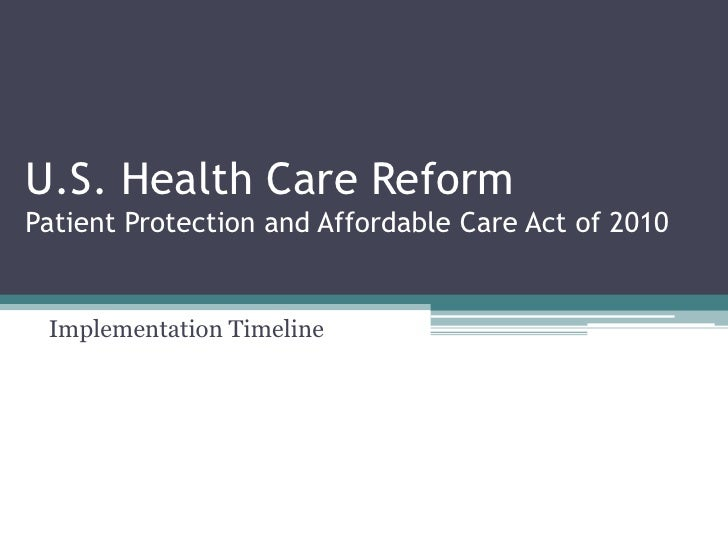 U.S. Health Care Reform Patient Protection and Affordable Care Act of 2010    Implementation Timeline