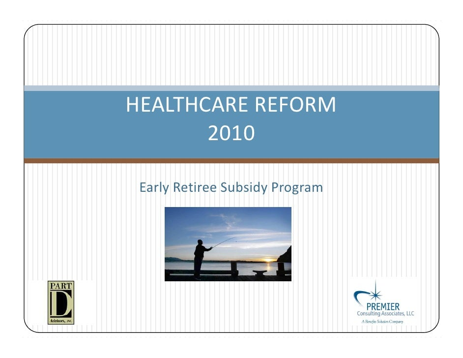 HEALTHCARE REFORM        2010   Early Retiree Subsidy Program