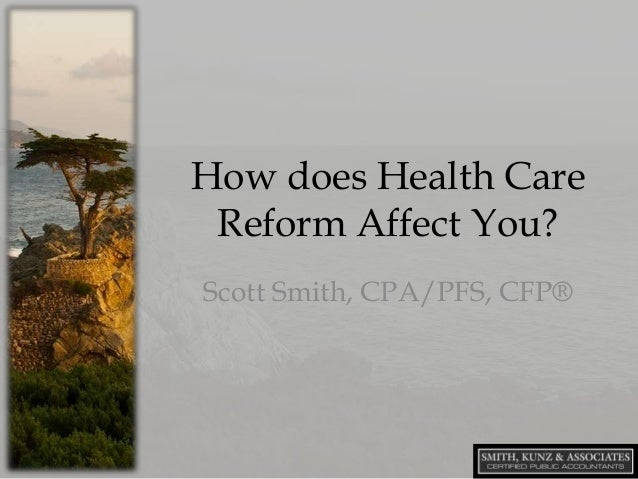How does Health Care Reform Affect You? Scott Smith, CPA/PFS, CFP®