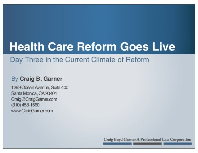 Day Three in the Current Climate of Reform By Craig B. Garner Health Care Reform Goes Live 1299OceanAvenue,Suite400 SantaM...