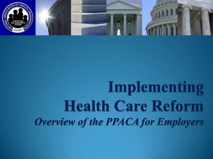 Recap on Health Reform Legislation President signed Patient Protection and Affordable Care Act    (PPACA) on March 23, 20...
