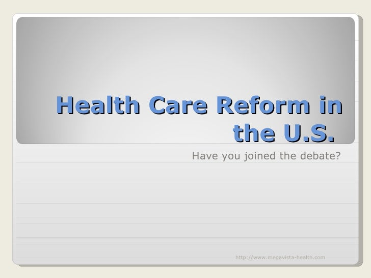 Health Care Reform in the U.S.  Have you joined the debate? http://www.megavista-health.com
