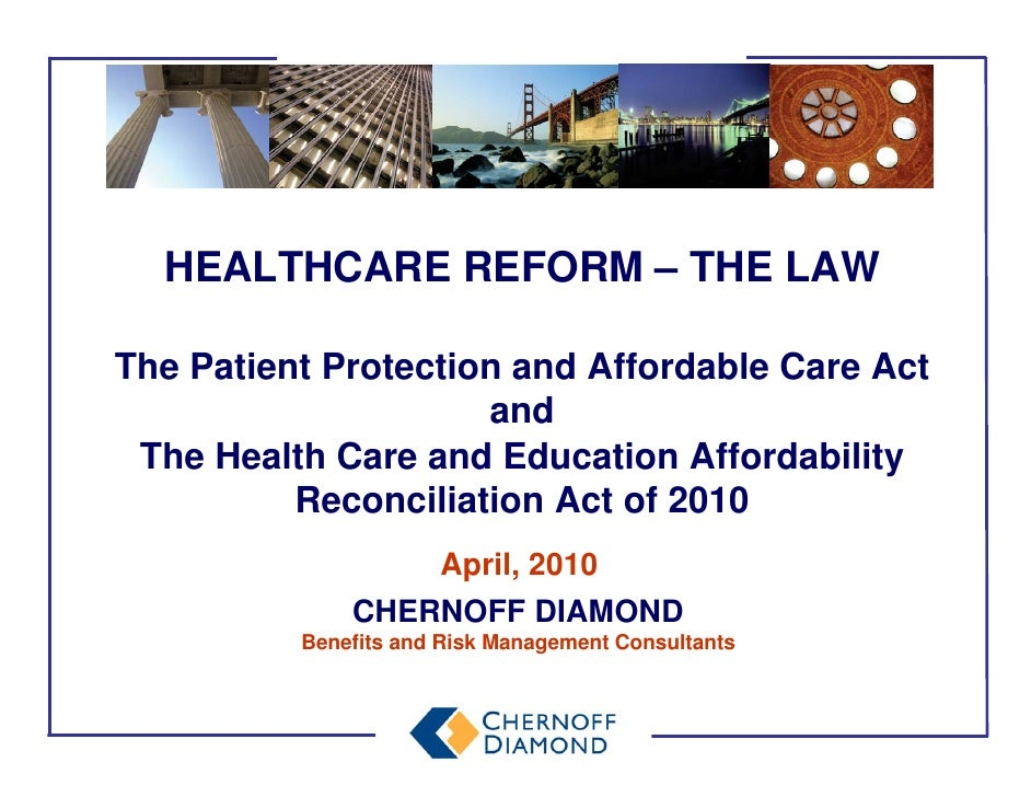 HEALTHCARE REFORM – THE LAW  The Patient Protection and Affordable Care Act                      and  The Health Care and ...