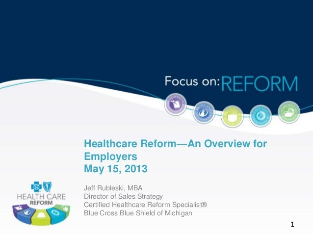 Healthcare Reform—An Overview forEmployersMay 15, 2013Jeff Rubleski, MBADirector of Sales StrategyCertified Healthcare Ref...