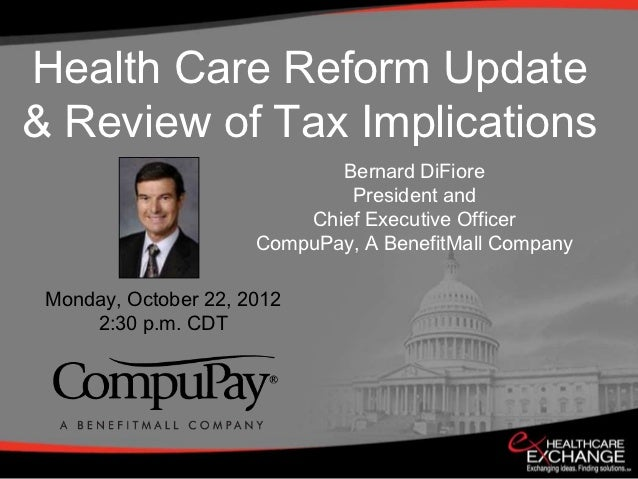 Health Care Reform Update& Review of Tax Implications                             Bernard DiFiore                         ...