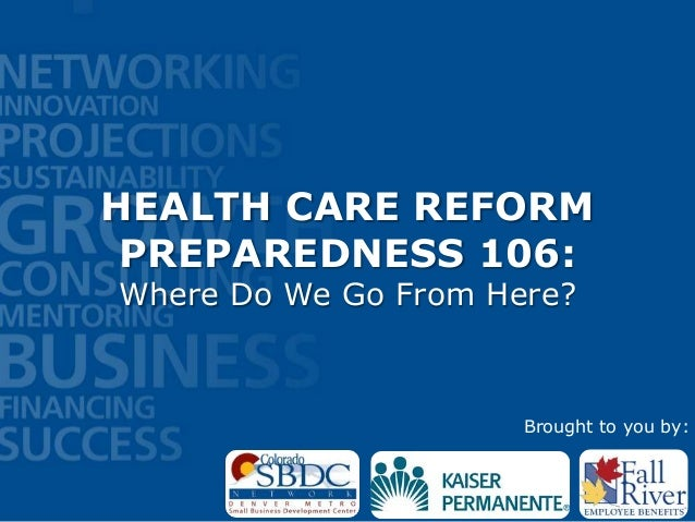 HEALTH CARE REFORM PREPAREDNESS 106: Where Do We Go From Here? Brought to you by: