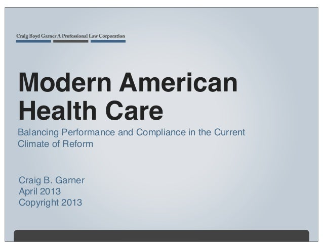 Modern AmericanHealth CareBalancing Performance and Compliance in the CurrentClimate of ReformCraig B. GarnerApril 2013Cop...