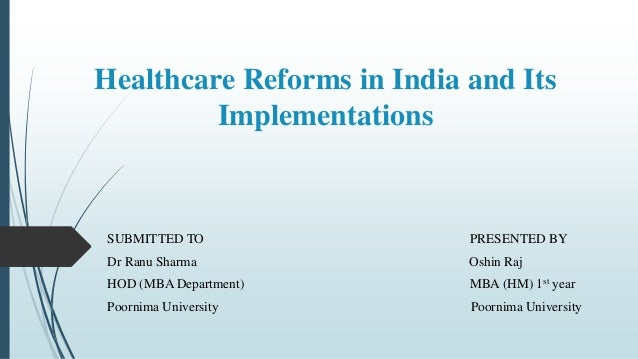 Healthcare Reforms in India and Its Implementations SUBMITTED TO PRESENTED BY Dr Ranu Sharma Oshin Raj HOD (MBA Department...