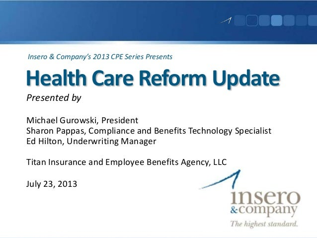 Health Care Reform Update Presented by Michael Gurowski, President Sharon Pappas, Compliance and Benefits Technology Speci...