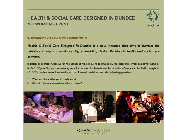 HEALTH & SOCIAL CARE DESIGNED IN DUNDEE  NETWORKING EVENT WEDNESDAY 18TH NOVEMBER 2015 Health & Social Care Designed in D...