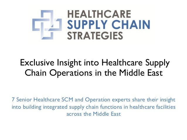 Exclusive Insight into Healthcare Supply Chain Operations in the Middle East 7 Senior Healthcare SCM and Operation experts...