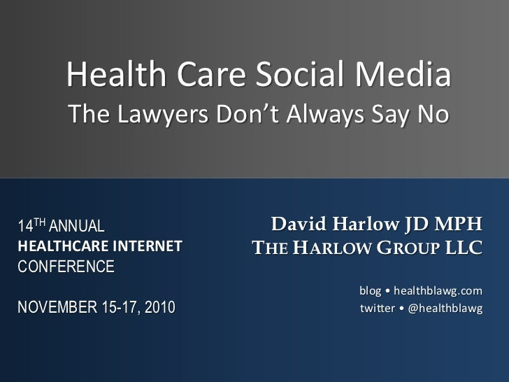 Health Care Social Media       The Lawyers Don't Always Say No   14TH ANNUAL             David Harlow JD MPH HEALTHCARE IN...