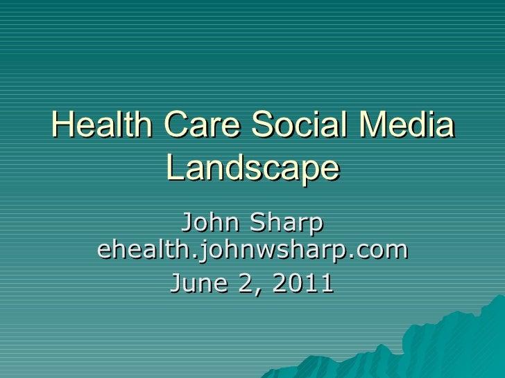 Health Care Social Media Landscape John Sharp ehealth.johnwsharp.com June 2, 2011