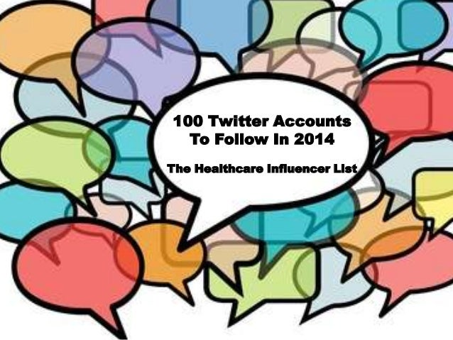 100 Twitter Accounts To Follow In 2014 The Healthcare Influencer List