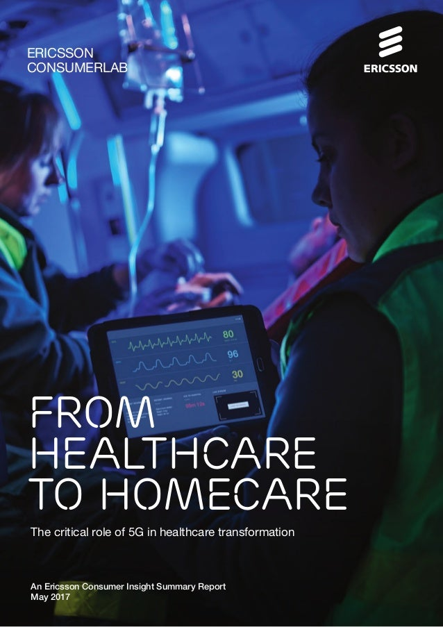 ERICSSON CONSUMERLAB The critical role of 5G in healthcare transformation An Ericsson Consumer Insight Summary Report May ...