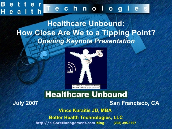Healthcare Unbound: How Close Are We to a Tipping Point? Opening Keynote Presentation July 2007  San Francisco, CA Vince K...