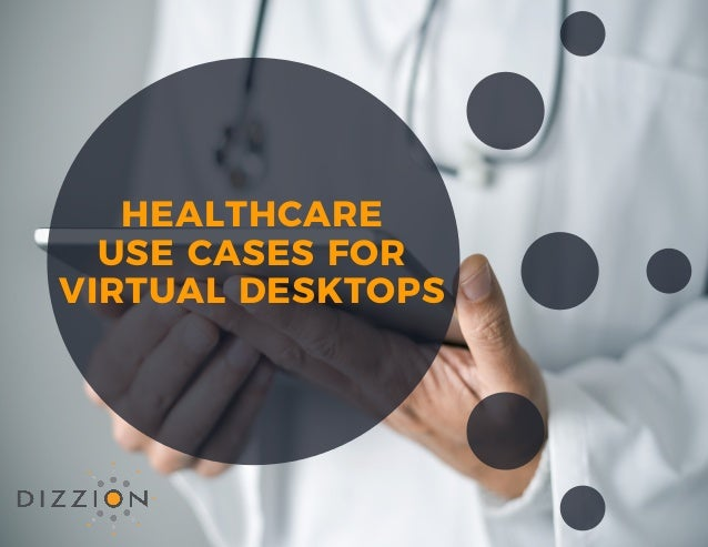 HEALTHCARE USE CASES FOR VIRTUAL DESKTOPS
