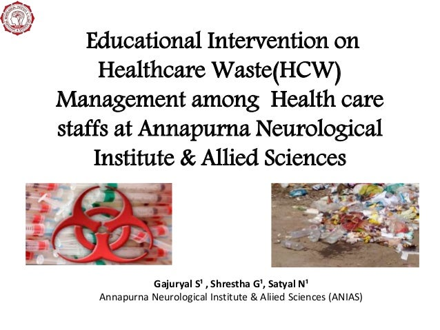 Educational Intervention on Healthcare Waste(HCW) Management among Health care staffs at Annapurna Neurological Institute ...