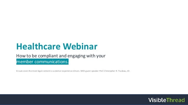 Healthcare Webinar How to be compliant and engaging with your member communications. Ensure even the most legal content is...