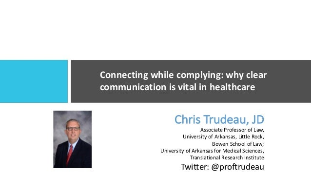 Connecting while complying: why clear communication is vital in healthcare Chris Trudeau, JD Associate Professor of Law, U...