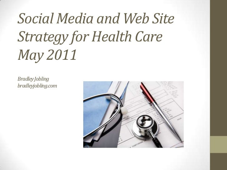 Social Media and Web Site Strategy for Health CareMay 2011Bradley Joblingbradleyjobling.com<br />
