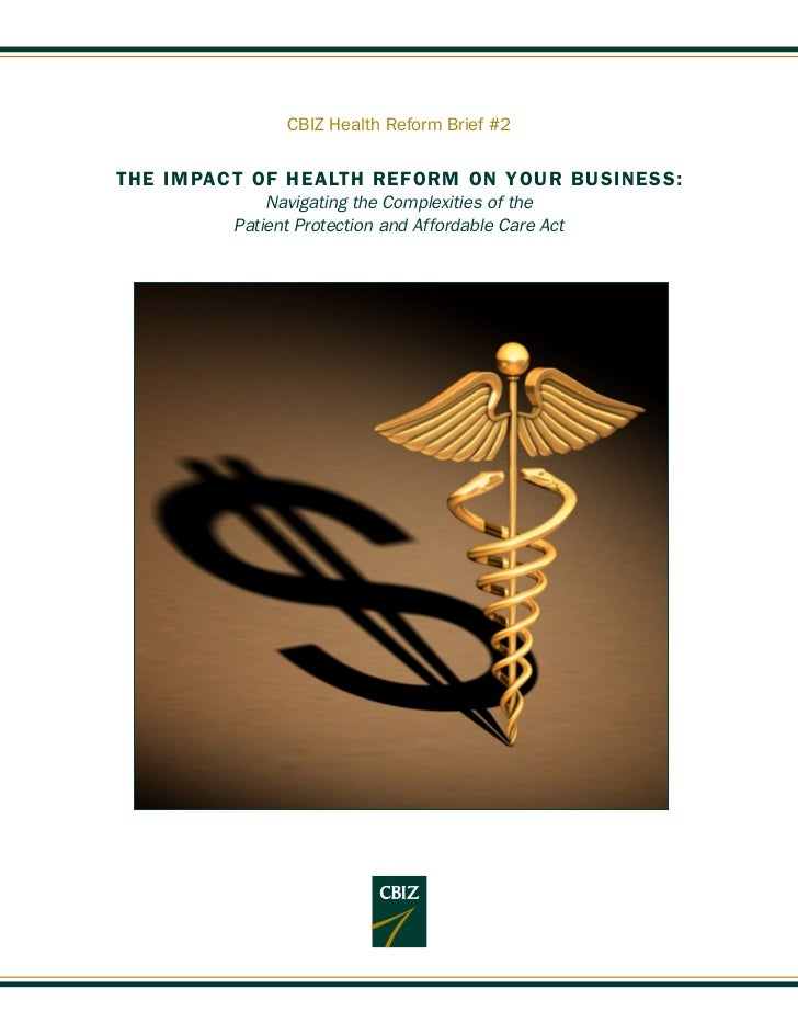 CBIZ Health Reform Brief #2THE IMPACT OF HEALTH REFORM ON YOUR BUSINESS:             Navigating the Complexities of the   ...