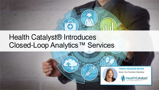 Health Catalyst® Introduces Closed-Loop Analytics™ Services