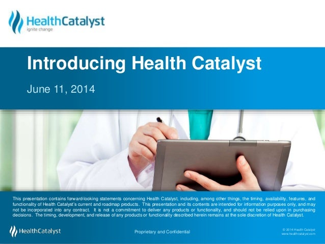 © 2014 Health Catalyst www.healthcatalyst.com Proprietary and Confidential#TimeForAnalytics © 2014 Health Catalyst www.hea...