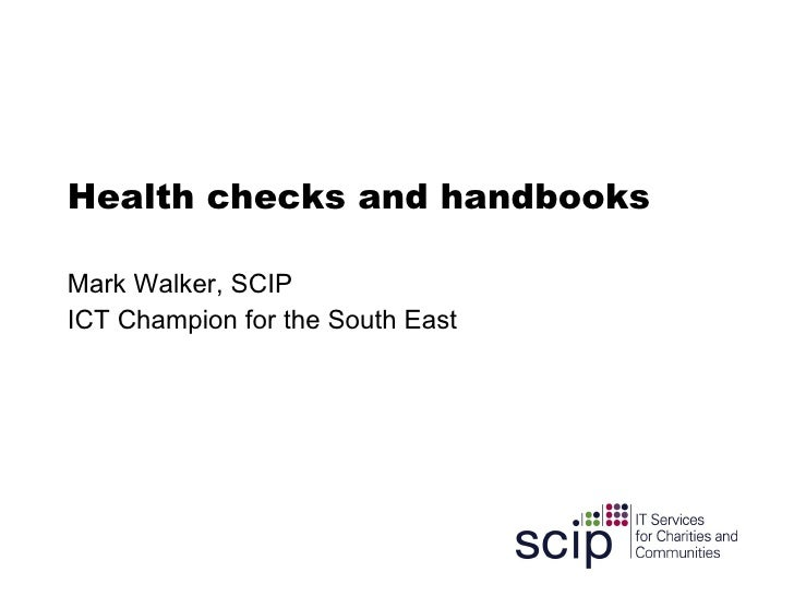 Health checks and handbooks  Mark Walker, SCIP ICT Champion for the South East