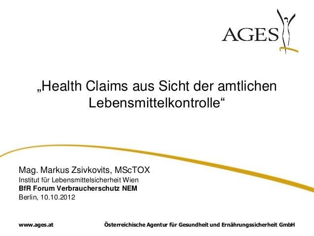 """""""Health Claims aus Sicht der amtlichen              Lebensmittelkontrolle""""Mag. Markus Zsivkovits, MScTOXInstitut für Leben..."""