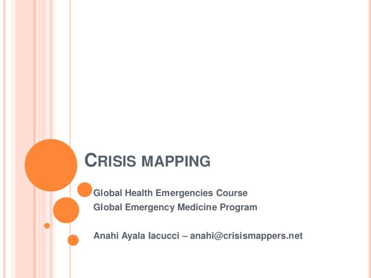 Crisis mapping<br />Global Health Emergencies Course<br />Global Emergency Medicine Program <br />Anahi Ayala Iacucci – an...