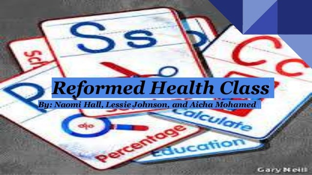 Reformed Health Class By: Naomi Hall, Lessie Johnson, and Aicha Mohamed