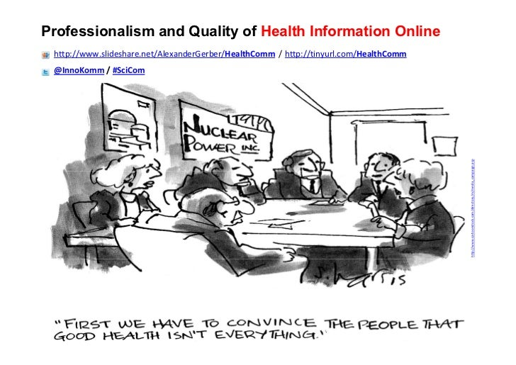 Professionalism and Quality of Health Information Online http://www.slideshare.net/AlexanderGerber/HealthComm / http://tin...