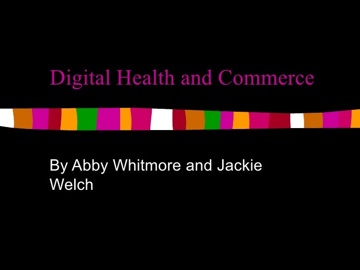 Digital Health and Commerce By Abby Whitmore and Jackie Welch
