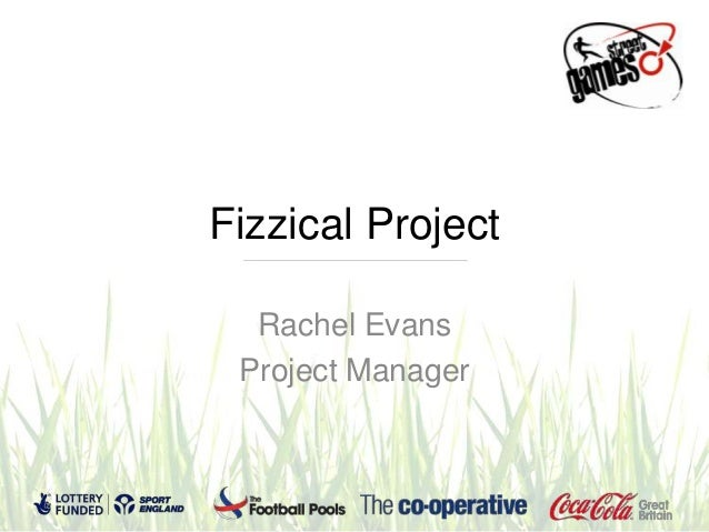 Fizzical ProjectRachel EvansProject Manager